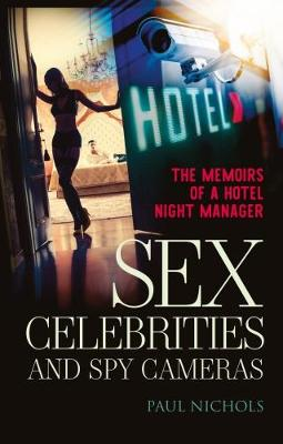 Sex, Celebrities and Spy Cameras: The memoirs of a hotel night manager (Paperback)