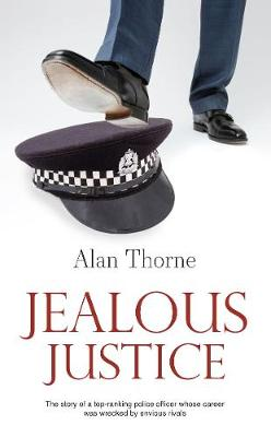Jealous Justice: The story of a top-ranking police officer whose career was wrecked by envious rivals (Paperback)