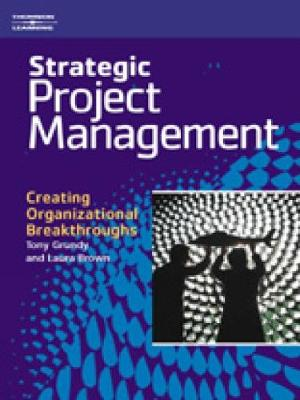 Strategic Project Management: Creating Organizational Breakthroughs (Paperback)
