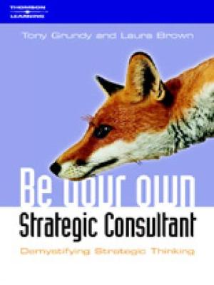 Be Your Own Strategy Consultant: Demystifying Strategic Thinking (Paperback)