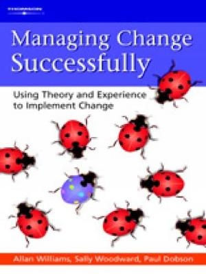 Managing Change Successfully: Using Theory and Experience to Implement Change (Paperback)