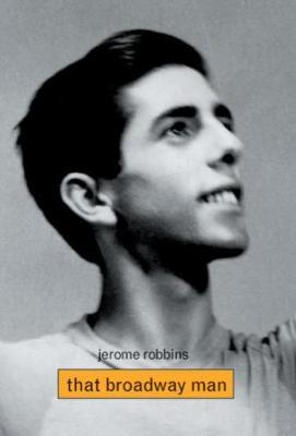 Jerome Robbins: That Broadway Man, That Ballet Man (Hardback)