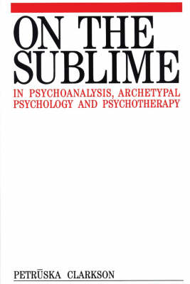 On the Sublime in Psychoanalysis, Archetypal Psychology and Psychotherapy - Exc Business And Economy (Whurr) (Hardback)