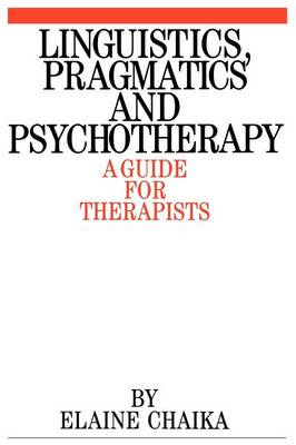 Linguistics, Pragmatics and Psychotherapy: A Guide for Therapists - Exc Business and Economy (Paperback)