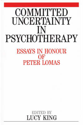 Committed Uncertainty in Psychotherapy: Essays in Honour of Peter Lomas (Paperback)