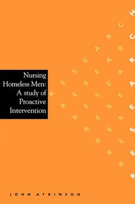 Nursing Homeless Men: A Study of Pro-active Intervention in a Difficult Practice Area (Paperback)