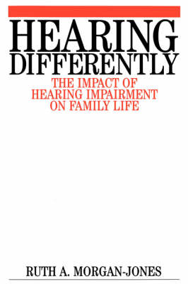 Hearing Differently - the Impact of Hearing Impairment on Family Life (Paperback)