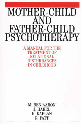 Mother-Child and Father-Child Psychotherapy: A Manual for the Treatment of Relational Disturbances in Childhood (Paperback)