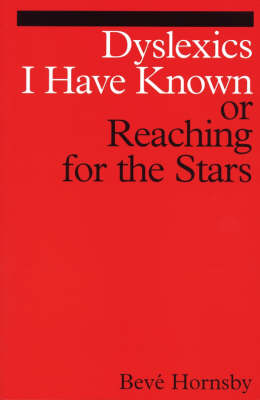 Dyslexics I Have Known: Reaching for the Stars - Dyslexia Series (Paperback)