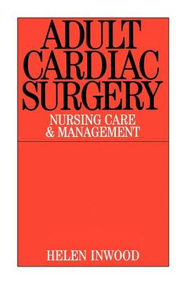 Adult Cardiac Surgery: Nursing Care and Management (Paperback)