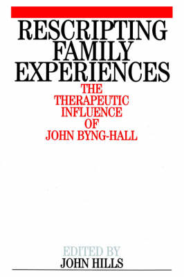 Rescripting Family Experiences: The Therapeutic Influence of John Byng-Hall (Paperback)