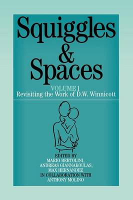 Squiggles and Spaces: v. 1: Revisiting the Work of D.W .Winnicott (Paperback)
