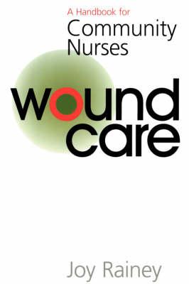 Wound Care: A Handbook for Community Nurses - Handbooks for Community Nurses S. (Paperback)