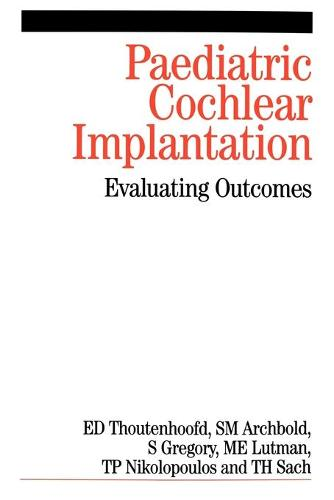 Paediatric Cochlear Implantation: Evaluating Outcomes (Paperback)