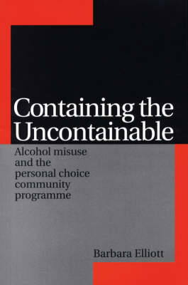 Containing the Uncontainable: Alcohol Misuse and the Personal Choice Community Programme (Paperback)