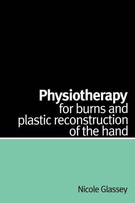 Physiotherapy for Burns and Plastic Reconstruction of the Hand (Paperback)