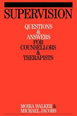 Supervision: Questions and Answers for Counsellors and Therapists - Questions and Answers for Counsellors and Therapists (Paperback)