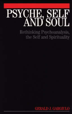 Psyche, Self and Soul: Rethinking Psychoanalysis, the Self and Spirituality (Paperback)