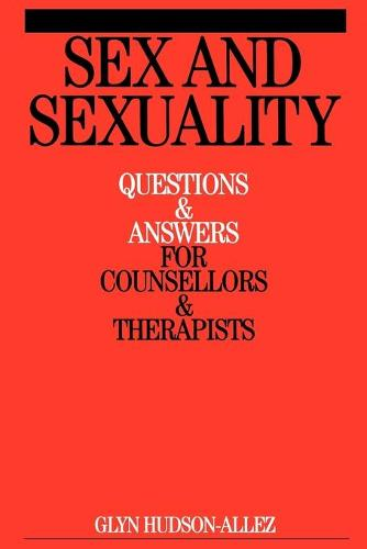 Sex and Sexuality: Questions and Answers for Counsellors and Psychotherapists (Paperback)