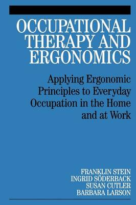 Occupational Therapy and Ergonomics: Applying Ergonomic Principles to Everyday Occupation in the Home and at Work (Paperback)