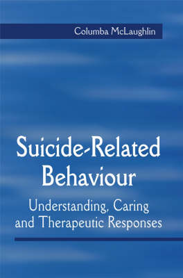 Suicide-Related Behaviour: Understanding, Caring and Therapeutic Responses (Paperback)