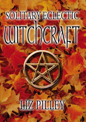 Solitary Eclectic Witchcraft (Paperback)