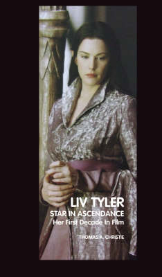 Liv Tyler: Star in Ascendance: Her First Decade in Film (Paperback)