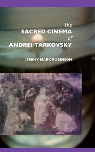 The Sacred Cinema of Andrei Tarkovsky (Hardback)