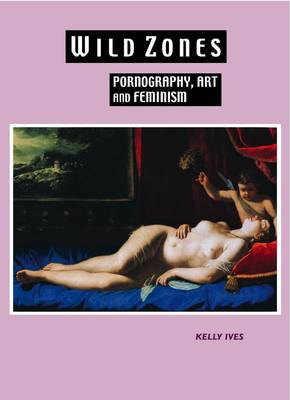 Wild Zones: Pornography, Art and Feminism (Hardback)