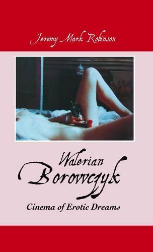 Walerian Borowczyk: Cinema of Erotic Dreams (Hardback)