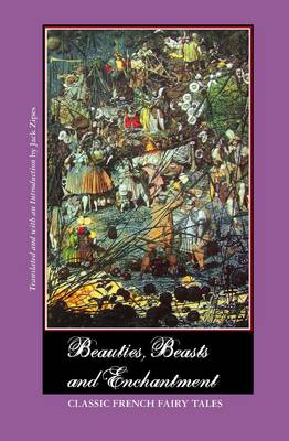 Beauties, Beasts and Enchantment: Classic French Fairy Tales (Hardback)