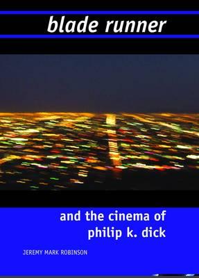Blade Runner and the Cinema of Philip K. Dick (Hardback)