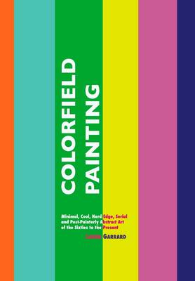 Colorfield Painting: Minimal, Cool, Hard Edge, Serial and Post-Painterly Abstract Art of the Sixties to the Present (Hardback)