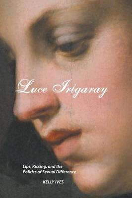 Luce Irigaray: Lips, Kissing and the Politics of Sexual Difference (Paperback)