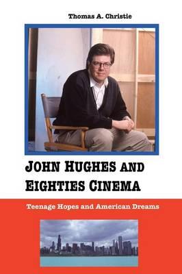 John Hughes and Eighties Cinema: Teenage Hopes and American Dreams (Paperback)