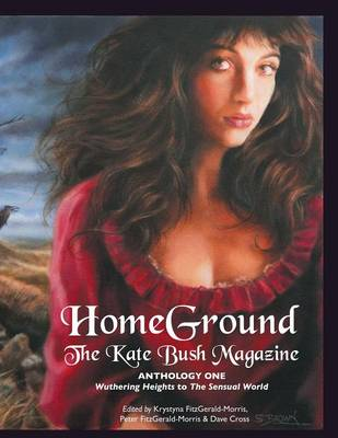 Homeground: The Kate Bush Magazine: Anthology One: 'Wuthering Heights' to 'The Sensual World' (Paperback)