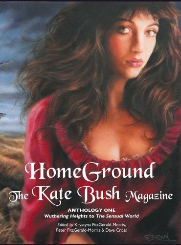 Homeground: The Kate Bush Magazine: Anthology One: 'wuthering Heights' to 'the Sensual World' (Hardback)