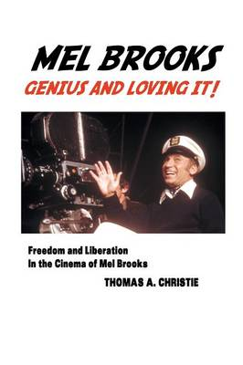 Mel Brooks: Genius and Loving It! Freedom and Liberation in the Cinema of Mel Brooks (Paperback)