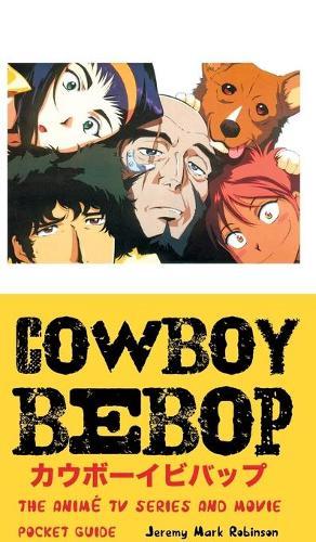 Cowboy Bebop: The Anime TV Series and Movie: Pocket Guide (Hardback)