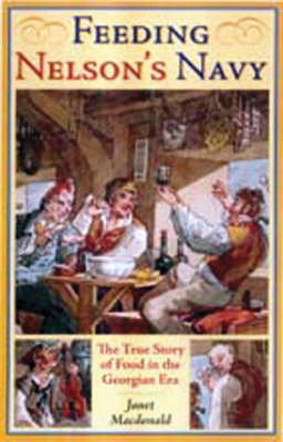 Feeding Nelson's Navy: The True Story of Food at Sea in the Georgian Era (Paperback)