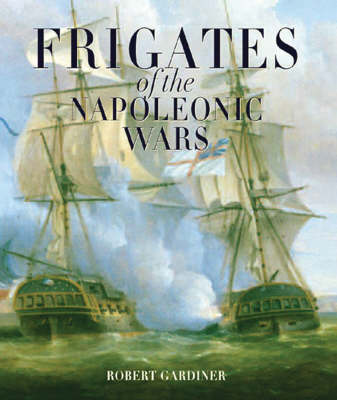 Frigates of the Napoleonic Wars (Paperback)