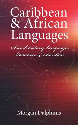 Caribbean and African Languages: Social History, Language, Literature and Education (Hardback)