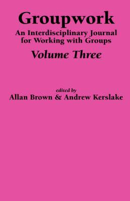 Groupwork: v. 3: An Interdisciplinary Journal for Working with Groups (Hardback)