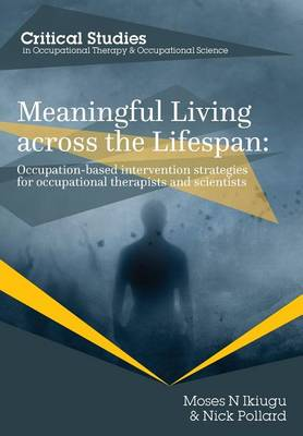 Meaningful Living Across the Lifespan: Occupation-Based Intervention Strategies for Occupational Therapists and Scientists - Occupational Therapy for a Changing World 1 (Paperback)