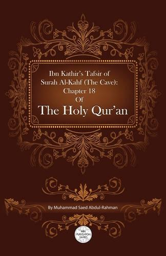 Ibn Kathir's Tafsir Of Surah Al-Kahf (The Cave): Chapter 18 Of The Holy Qur'an (Paperback)