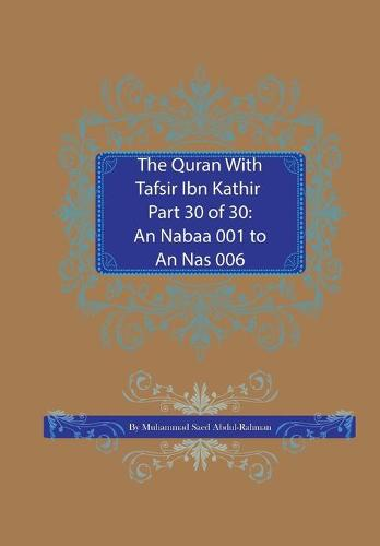 The Quran With Tafsir Ibn Kathir Part 30 of 30: An Nabaa 001 To An Nas 006 - Quran with Tafsir Ibn Kathir 30 (Paperback)