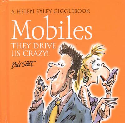 Mobile Phones: The Drive Us Crazy! - Drive Us Crazy S. (Hardback)