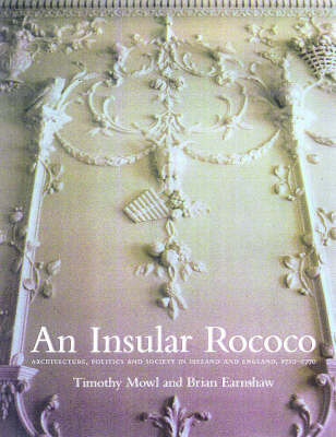 An Insular Rococco: Architecture, Politics and Society in Ireland and England, 1710 - 1770 (Hardback)