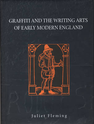 Graffiti and the Writing Arts of Early Modern England (Hardback)