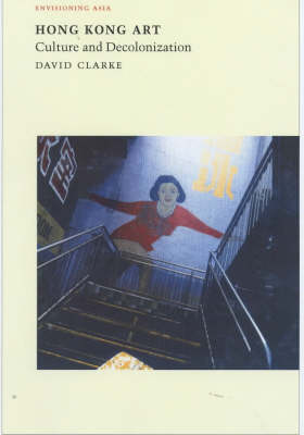 Hong Kong Art: Culture and Decolonization (Paperback)